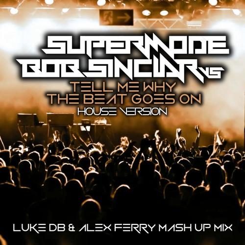 Supermode Vs Bob Sinclar - Tell Me Why The Beat Goes On (Luke DB & Alex Ferry Mash House Mix)