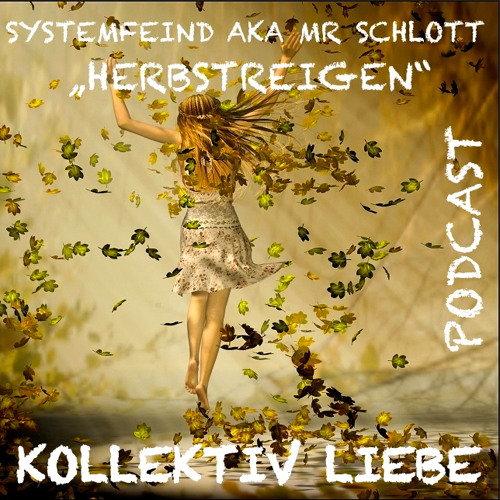 SYSTEMFEIND AKA MR SCHLOTT - HERBSTREIGEN | KOLLEKTIV LIEBE PODCAST No.4
