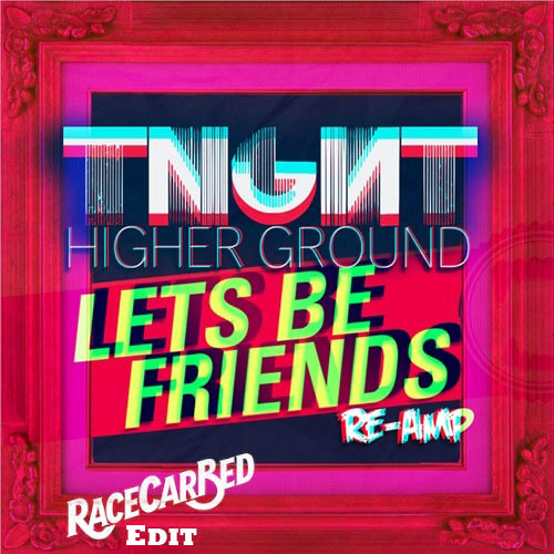 TNGHT - Higher Ground (Lets Be Friends Re-Amp) [RaceCarBed Edit]