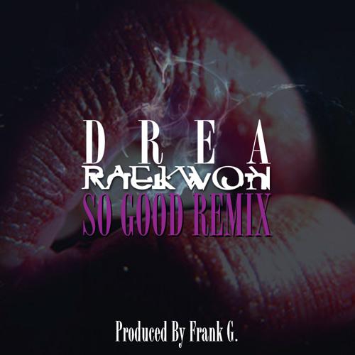 Raekwon & Drea -So Good Remix (Prod by Frank G)