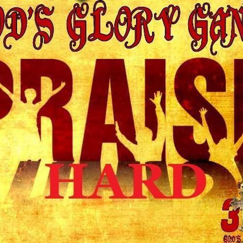 Praise Hard by Gods Glory Gang
