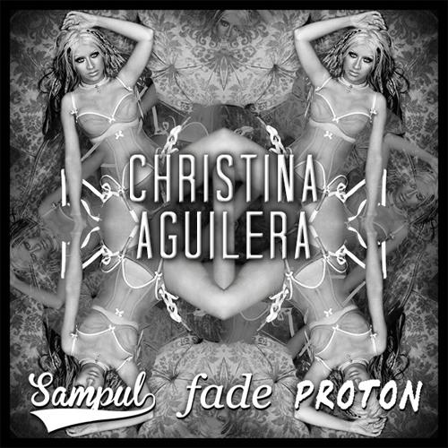 Sampul x Fade- Christina Aguilera feat. Proton