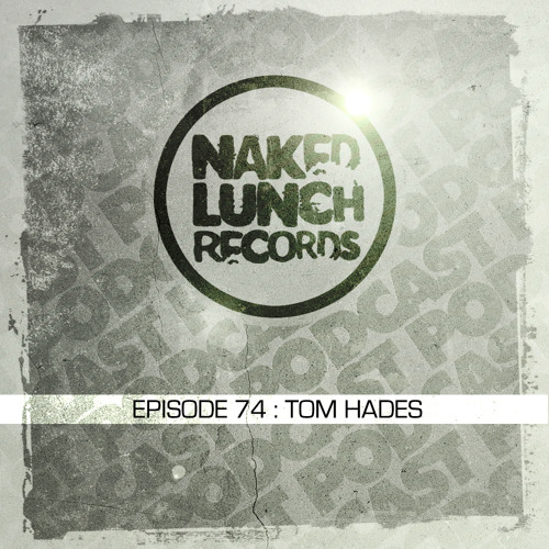 Naked Lunch PODCAST #074 - TOM HADES