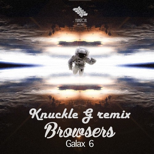 Browsers - Galax 6 (Knuckle G Remix)