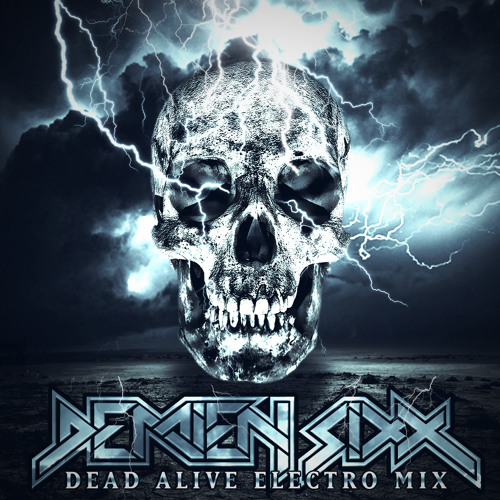 Demien Sixx - Dead Alive Electro Mix (1-hour Set) Free Download