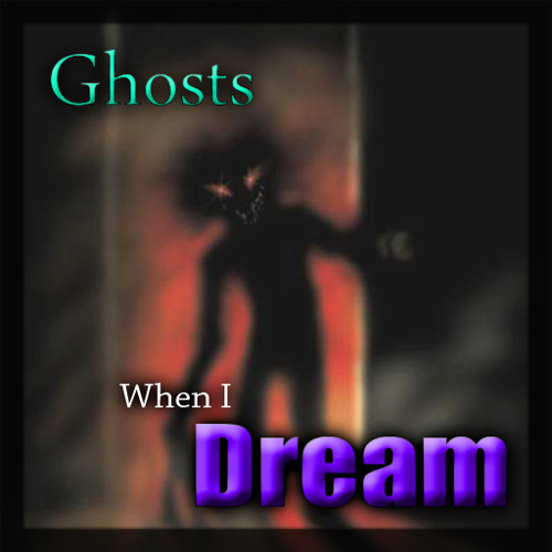 Ghosts When I Dream