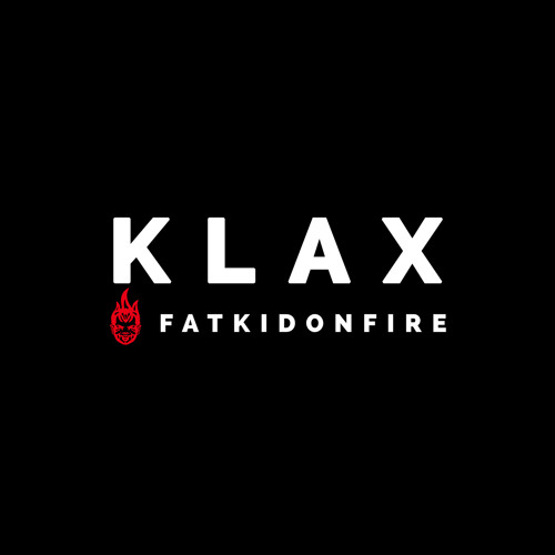 Klax x FatKidOnFire mix