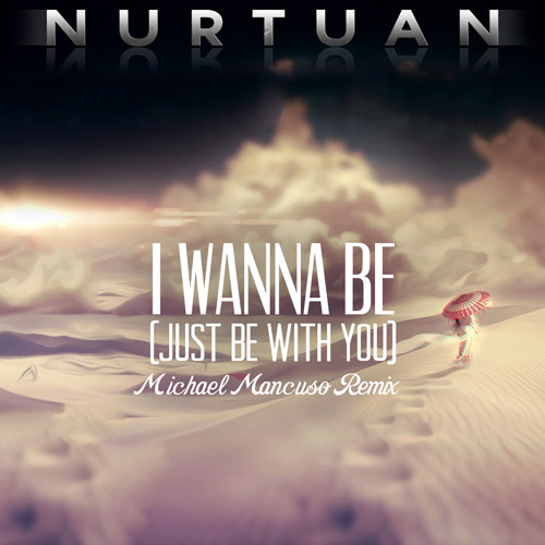 Nurtuan - I Wanna Be (Just Be With You) - (Michael Mancuso Remix)