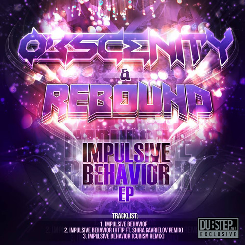 Impulsive Behavior by Obscenity & Rebound (Cubism Remix) - Dubstep.NET Exclusive