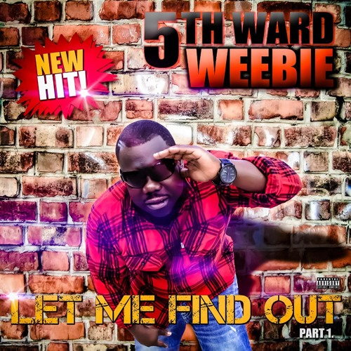 5th Ward Weebie - Let Me Find Out Part 1 [Explicit]