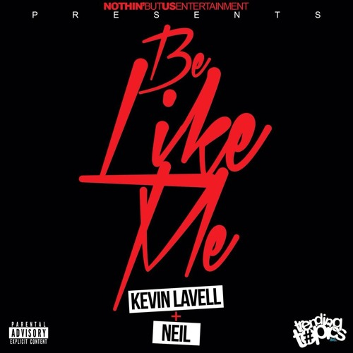 Kevin Lavell X NEIL-BE LIKE ME( Prod. by Nun Major Beats)