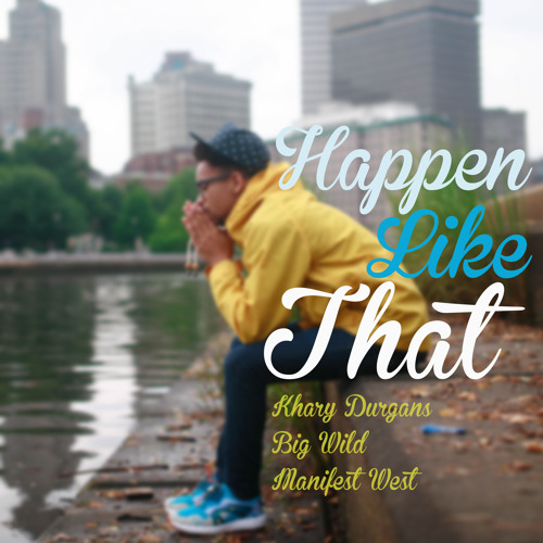 Khary Durgans - Happen Like That (Produced by Big Wild)