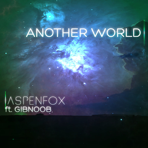 Another World - Aspenfox ft. Gibnoob