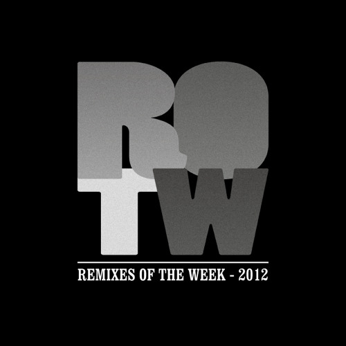 Remixes Of The Week [ROTW] - 2012