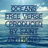 Oceans Free Verse (produced by Saint Anthony)