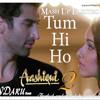 Thum Hi Ho (Aashiqui 2) Mash Up Electro ReMiX-Dj Sandaru Remix