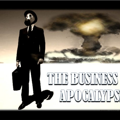 'The Business Of Apocalypse' - November 15, 2013
