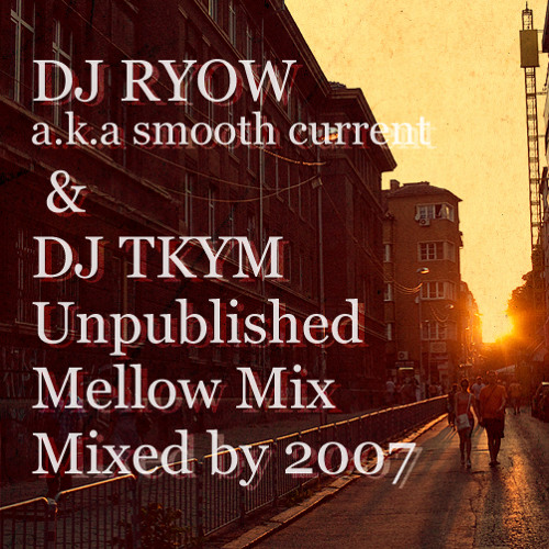 DJ RYOW a.k.a smooth current & DJ TKYM Unpublished Mellow Mix Mixed by 2007