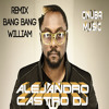 Ban Bang - William (Remix Alejandro Castro Dj (Onuba Music))