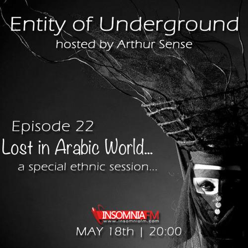 Arthur Sense - Entity of Underground #022: Lost in Arabic World [May 2013] on Insomniafm.com