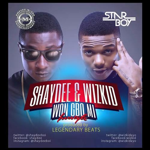 Wizkid and Shaydee - Won Gbo Mi (Produced By Legendury Beatz)(Tracks of the week)