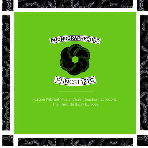 PHNCST127C - Fluxion (Vibrant Music, Chain Reaction, Echocord)