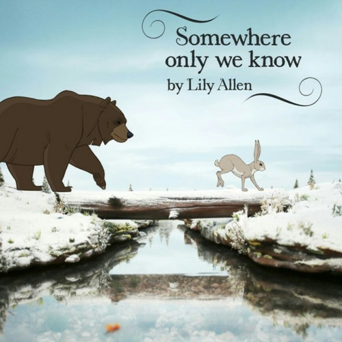 Somewhere Only We Know (Lily Allen)
