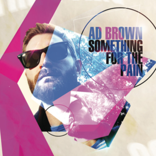 OUT NOW AD BROWN: SOMETHING FOR THE PAIN