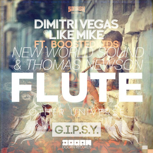 New World Sound & Thomas Newson - Flute & Dimitri Vegas & Like Mike - GIPSY (Other Universe Mash Up)