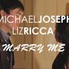 """Marry Me"" feat. Michael Joseph and Liz Ricca"