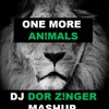 One More Animals - Martin Garrix (DJ Dor Zinger Mash - Up)