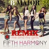 Fifth Harmony - Me and my girls remix ft. B Major