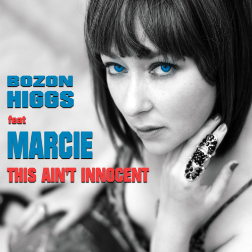 Bozon Higgs feat. Marcie- This Ain't Innocent [radio Edit]