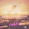 Francesco Rossi - Paper Aeroplane (Carlos Gallardo Private Re-Work)