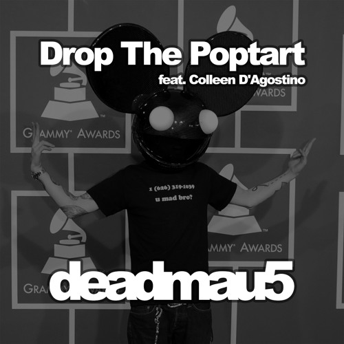 deadmau5 drop the poptart feat colleen d agostino original by