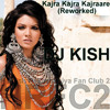 Kajra Kajra Kajraare (Reworked) - Dj KISH