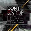 Don't Stop My Love - Carl Edouard (Original Mix)