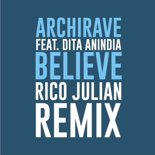 Archirave feat. Dita Anindia - Believe (Rico Julian Remix)
