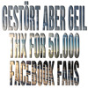 Gestört aber Geil - Thx for 50.000 Facebook Fans!