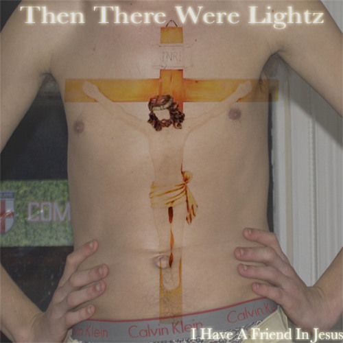 Jesus Is A Friend Of Mine - Then there were lightz