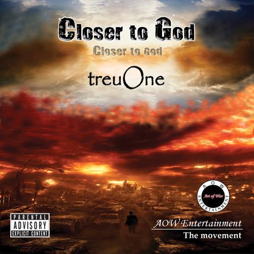 """""""Closer to God"""" - treuOne"""