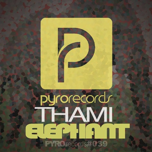 THAMI- Elephant (Original Mix)  OUT NOW [Pyro Records]