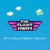 The Flight Away - If I Could Reach The Sky
