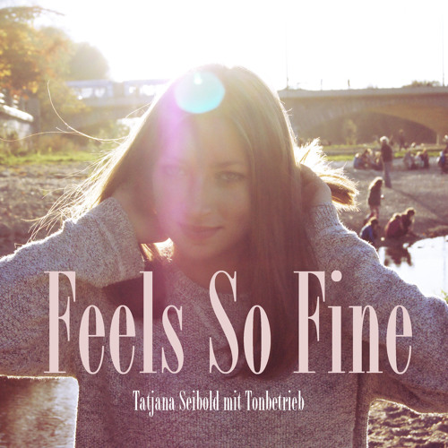 Tatjana Seibold mit Tonbetrieb - Feels So Fine