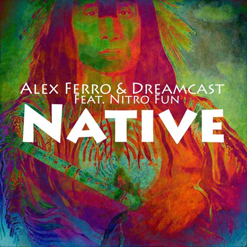 Alex Ferro & Dreamcast - Native (Original Mix) [Feat. Nitro Fun] (Free DL)
