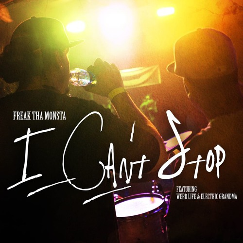 I Can't Stop ft. Werd Life & Electric Grandma