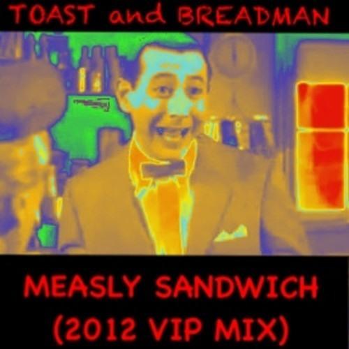 DJ Michael Toast & The Breadman Lives presents:Measley Sandwich