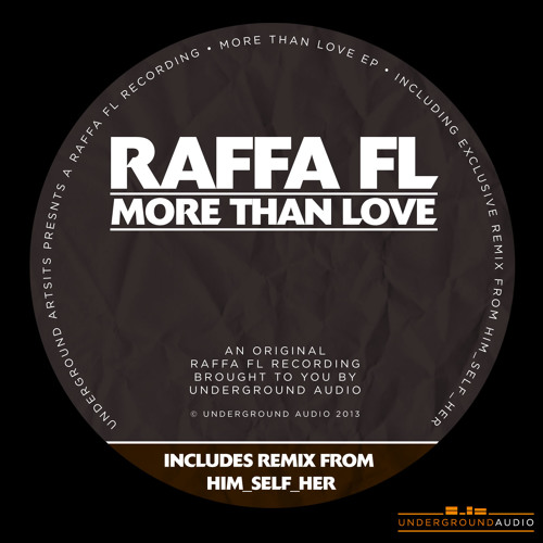 Raffa FL - More Than Love EP (inc Him_Self_Her Rmx) - Out NOW on Underground Audio