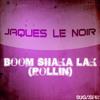 Download Jaques Le Noir - Boom Shaka Lak (Rollin) (Original Mix) sc Mp3