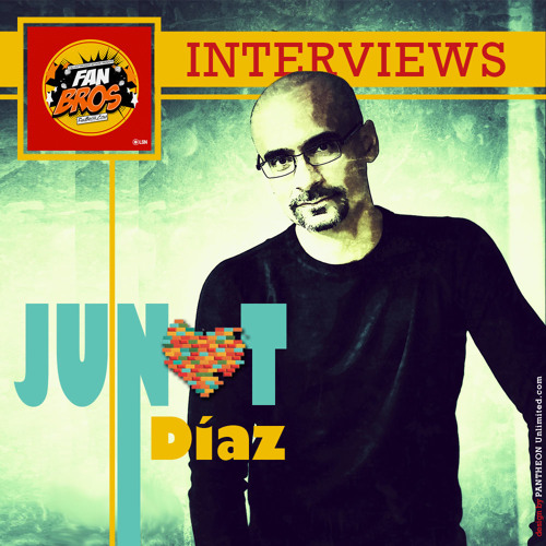 FanBrosShow Episode No. 30 - The Junot Diaz Episode